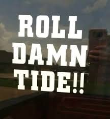 Roll Damn Tide Alabama Crimson Tide Vinyl Car Window Decal Sticker