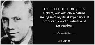 thomas merton quote the artistic experience at its highest was