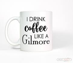 i drink coffee like a gilmore girls quote coffee mug most toasty