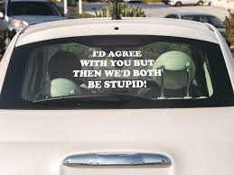 Then We D Both Be Stupid Vinyl Decal You Would Be A Fool Not To Get One