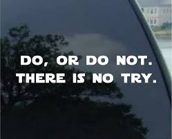 Amazon Com Do Or Do Not There Is No Try Sticker Vinyl Decal Yoda Quote Star Wars Car Window Die Cut Vinyl Decal For Windows Cars Trucks Tool Boxes Laptops Macbook Virtually