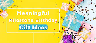 gifts ideas for milestone events