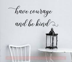 Mobel Wohnen Have Courage Be Kind Wall Decals Inspirational Vinyl Stickers Home Decor Quotes Maybrands Com Ng
