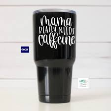 Vinyl Stickers For Yeti Cups Mama Really Needs Caffeine Vinyl Decal Coffee Decal Mom Life Decals Coffee Cup Decals Equalmarriagefl Vinyl From Vinyl Stickers For Yeti Cups Pictures