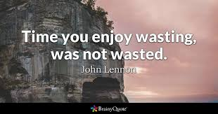 john lennon time you enjoy wasting was not wasted