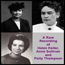 A Rare Recording of Helen Keller, Anne Sullivan, and Polly ...