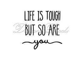 Inspirational Decals Life Is Tough But So Are You Vinyl Car Etsy