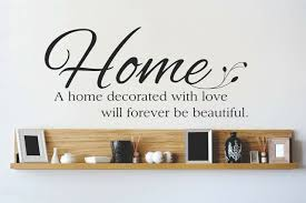 Design With Vinyl A Home Decorated With Love Will Forever Be Beautiful Wall Decal Wayfair
