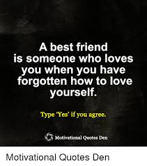 a best friend is someone who loves you when you have forgotten how