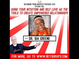 Using Your Intuition and Self Love as the Tools to Create Empowered  Relationships - Dr. Ida Greene - YouTube