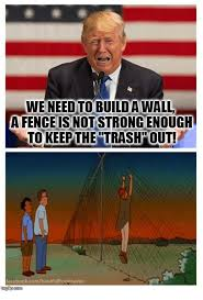 Weneed To Build A Wall A Fence Is Not Strongenough To Keep The Trash Out Facebookcomhankhilltoolmaster Meme On Me Me