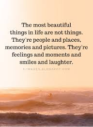 life quotes the most beautiful things in life are not things they