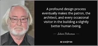 juhani pallasmaa quote a profound design process eventually makes