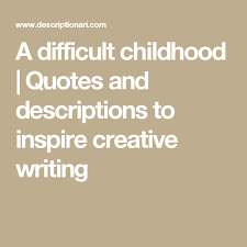 a difficult childhood quotes and descriptions to inspire