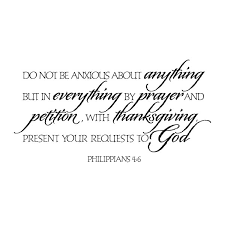 Do Not Be Anxious About Anything But In Everything By Prayer And Petition With Thanksgiving Present Your Requests To God Philippians 4 6 Decal Wisedecor Wall Lettering