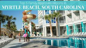 family approved resorts in myrtle beach sc