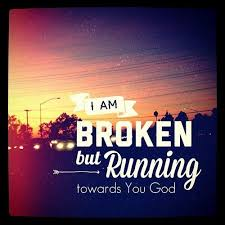 i am broken but running towards you god • sermon quotes