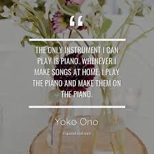 the only instrument i can play is piano w yoko ono about home