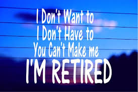 I Don T Want To I M Retired Car Decal Sticker