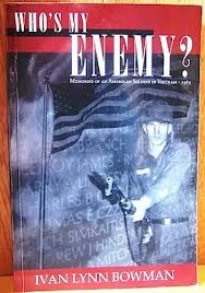 Who's My Enemy; Memories of an American Soldier in Vietnam - 1969 by Ivan  Lynn Bowman: Near Fine Soft cover (2006) Signed by Author(s) | river break  books