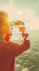 life is a journey make the best of it quotes sayings travel