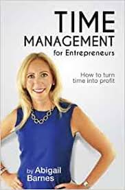 Time Management for Entrepreneurs: How to Turn Time into Profit:  Amazon.co.uk: Abigail Barnes: 9781909229563: Books