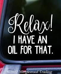 Relax I Have An Oil For That 5 X 4 5 Vinyl Decal Sticker Essential Oils Aromatherapy Minglewood Trading