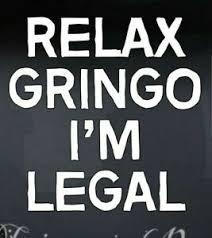 Funny Relax Gringo Im Legal Hispanic Vinyl Decal Custom Car Truck Window Sticker Ebay