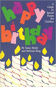 Happy Birthday: A Guide To Special parties for Children: Melinda ...