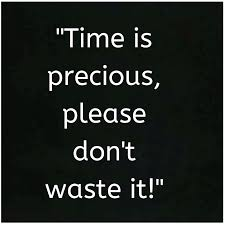time is precious please don t waste it life quotes time