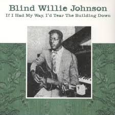 Blind Willie Johnson - If I Had My Way, I'd Tear The Building Down ...