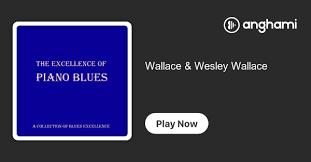 Wallace & Wesley Wallace | Play on Anghami