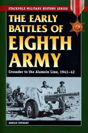 The Early Battles of Eighth Army: Crusader to the Alamein Line, 1941-42 by Adrian  Stewart