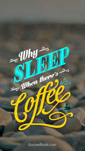 why sleep when there s coffee quotesbook
