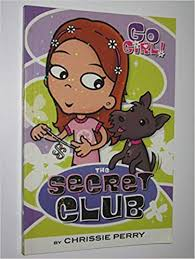 The Secret Club (Go Girl!): Perry, Chrissie, Sonia Dixon: 9781921098987:  Amazon.com: Books