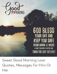mvrning god bless your day and keep you sare from harm more