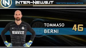 Berni scrive la (sua) storia all'Inter all'ultima occasione buona ...