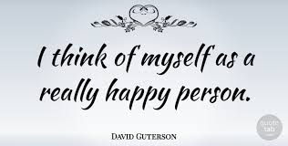 david guterson i think of myself as a really happy person quotetab