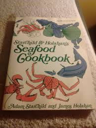 Starchild and Holahan's Seafood Cookbook by Adam Starchild and ...