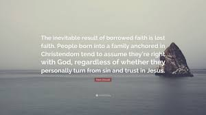 "mark driscoll quote ""the inevitable result of borrowed faith is"