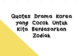 quotes drama korea yang cocok untuk kita berdasarkan zodiak