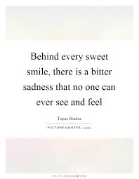 behind every sweet smile there is a bitter sadness that no one