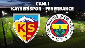 Kayserispor Fenerbahçe saat kaçta hangi kanalda? kaysersipor ...