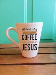 All I Need Today Coffee Mug Coffee And Jesus Mug Inspirational M Fox Scout Designs