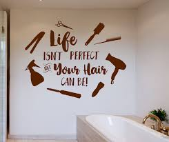 Hair Salon Wall Decal Hair Wall Decal Beauty Salon Decal Hair Dresser Gift Life Isn T Perfect But Your Hair Can Be