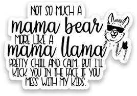 Amazon Com Not Mama Bear More Like Llama Vinyl Decal Sticker Car Truck Van Suv Window Wall Cup Laptop One 5 Inch Decal Mks1208 Automotive