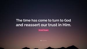 "ronald reagan quote ""the time has come to turn to god and"