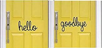 Amazon Com Hello Goodbye Combination Defaut Color Is Black Indoor Outdoor Front Door Back Door Vinyl Sticker Door Decal 4 75 X 11 75 Hello 6 75 X 18 75 Goodbye Black Or White Automotive