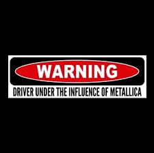 Driver Under The Influence Of Metallica And Justice For All Kill Em Sticker Sticker Sign Bumper Stickers Car Bumper Stickers