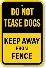 Do Not Tease Dogs Keep Away From Fence Sign Sku K 0922